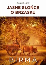 okładka Jasne Słońce o brzasku Birma, Książka   Soszka Kacper