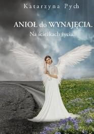 okładka Anioł do wynajęcia Na ścieżkach życia, Książka | Pych Katarzyna