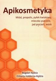 okładka Apikosmetyka Miód propolis pyłek kwiatowy mleczko pszczele, jak pszczeli, wosk, Książka | Bogdan  Kędzia