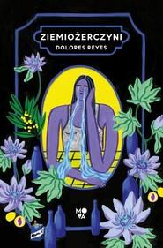 okładka Ziemiożerczyni, Książka | Reyes Dolores