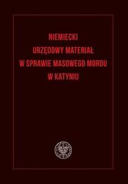okładka Niemiecki urzędowy materiał w sprawie masowego mordu w Katyniu, Książka |