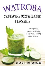 okładka Wątroba Skuteczne oczyszczanie i leczenie, Książka | Elena I. Sklianskaja