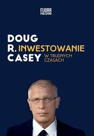 okładka Inwestowanie w trudnych czasach, Książka | Doug Casey