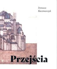 okładka Przejścia, Książka | Kaczmarczyk Ireneusz