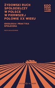 okładka Żydowski ruch spółdzielczy w Polsce w pierwszej połowie XX wieku Ideologia i praktyka społeczna, Książka | Piotr Kendziorek