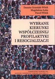 okładka Wybrane kierunki współczesnej profilaktyki i resocjalizacji, Książka | Danuta Grzesiak-Witek, Magdalena Łuka, Paweł Witek