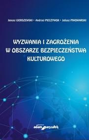 okładka Wyzwania i zagrożenia w obszarze bezpieczeństwa kulturowego, Książka   Janusz Gierszewski, Andrzej Pieczywok, Juliusz Piwowarski