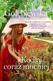 okładka Kochaj coraz mocniej, Książka | Ilona Gołębiewska