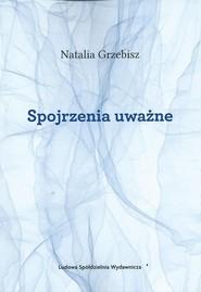 okładka Spojrzenia uważne, Książka | Grzebisz Natalia