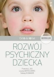 okładka Rozwój psychiczny dziecka od 0 do 10 lat, Książka | Frances L Ilg, Ames Louise Bates, Sidney M. Baker