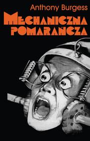 okładka Mechaniczna pomarańcza, Książka | Burgess Anthony