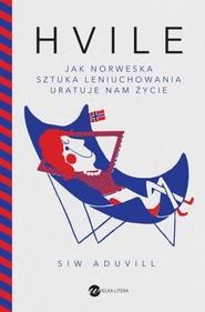 okładka Hvile Jak norweska sztuka leniuchowania uratuje nam życie, Książka | Aduvill Siw