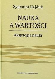 okładka Nauka a wartości Aksjologia nauki, Książka | Hajduk Zygmunt