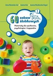 okładka 60 zabaw żłobkowych Materiały dla opiekunów, psychologów i logopedów, Książka | Anna Różańska-Gał, Joanna Kuś, Joanna Wasilewska-Kogut