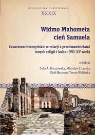 okładka Widmo Mahometa, cień Samuela Cesarstwo bizantyńskie w relacji z przedstawicielami innych religii i kultur (VII–XV w.), Książka |