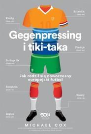 okładka Gegenpressing i tiki-taka Jak rodził się nowoczesny europejski futbol, Książka | Cox Michael