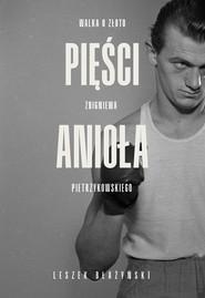 okładka Pięści anioła Walka o złoto Zbigniewa Pietrzykowskiego, Książka | Leszek Błażyński