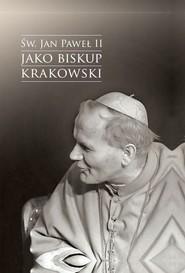 okładka Św. Jan Paweł II jako biskup krakowski Wybrane zagadnienia, Książka | Urban Jacek