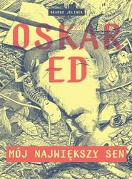 okładka Oskar Ed Mój największy sen/TIMOF, Książka | Jelinek Branko