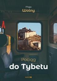 okładka Pociąg do Tybetu, Książka | Maja Wolny
