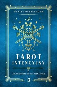 okładka Tarot intencyjny Jak świadomie używać kart tarota, Książka | Hesselroth Denisse