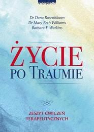 okładka Życie po traumie Zeszyt ćwiczeń terapeutycznych, Książka | Dena Rosenbloom, Mary Beth Williams, Barbara E. Watkins