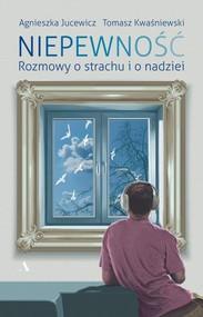 okładka Niepewność Rozmowy o strachu i nadziei, Książka   Agnieszka Jucewicz, Kwaśniewski Tomasz