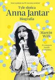 okładka Tyle słońca. Anna Jantar. Biografia (2020), Książka | Marcin Wilk