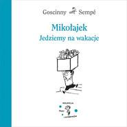 okładka Mikołajek. Jedziemy na wakacje, Książka | René Goscinny, Jean-Jacques Sempé