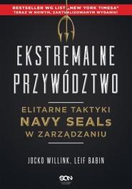 okładka Ekstremalne przywództwo Elitarne taktyki Navy SEALs w zarządzaniu., Książka   Jocko Willink, Leif Babin