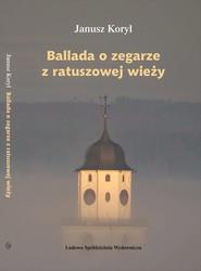 okładka Ballada o zegarze z ratuszowej wieży, Książka | Janusz KORYL