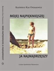 okładka Mojej najpiękniejszej ja najmądrzejszy, Książka | Kazimierz Kaz Ostaszewicz