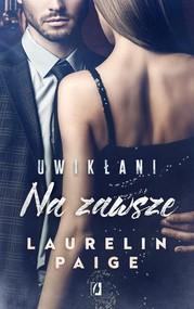 okładka Uwikłani Tom 3 Na zawsze, Książka | Laurelin Paige