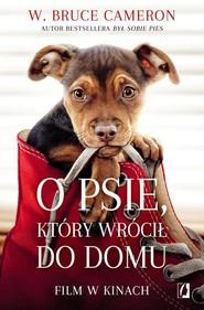 okładka O psie który wrócił do domu, Książka | W. Bruce Cameron
