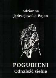 okładka Pogubieni Odnaleźć siebie, Książka | Jędrzejewska-Bajdan Adrianna
