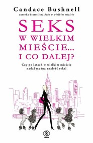 okładka Seks w wielkim mieście i co dalej?, Książka | Bushnell Candace