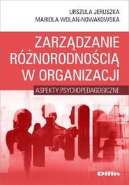 okładka Zarządzanie różnorodnością w organizacji Aspekty psychopedagogiczne, Książka | Jeruszka Urszula, Mariola Wolan-Nowakowska