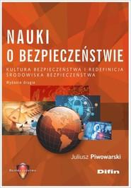 okładka Nauki o bezpieczeństwie Kultura bezpieczeństwa i redefinicja środowiska bezpieczeństwa, Książka   Pływaczewski Juliusz