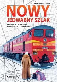 okładka Nowy Jedwabny Szlak. Transport kolejowy w obsłudze logistycznej, Książka | Doński-Lesiuk Jakub
