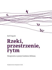 okładka Rzeki, przestrzenie, rytm Marginalia o poezji Czesława Miłosza, Książka | Fieguth Rolf