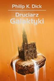 okładka Druciarz Galaktyki, Książka | Philip K. Dick