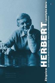 okładka Zbigniew Herbert i poetyka daru, Książka |
