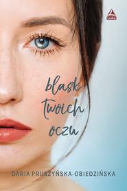 okładka Blask twoich oczu, Książka   Pruszyńska-Obiedzińska Daria