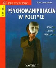 okładka Psychomanipulacja w polityce, Książka | Pabijańska Monika