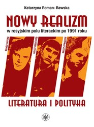 okładka Nowy realizm w rosyjskim polu literackim po 1991 roku Literatura i polityka, Książka   Roman-Rawska Katarzyna