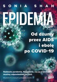 okładka Epidemia. Od dżumy, przez AIDS i ebolę, po COVID-19, Książka   Sonia Shah