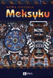 okładka Nowa historia Meksyku, Książka   Erik Velasquez  Garcia, Enrique Nalda, Pablo Escalante Gonzalbo