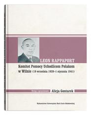 okładka Leon Rappaport Komitet Pomocy Uchodźcom Polakom w Wilnie (19 września 1939 - 1 stycznia 1941), Książka   Gontarek Alicja
