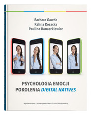 okładka Psychologia emocji pokolenia digital natives, Książka | Gawda Barbara, Kosacka Kalina, Banaszkiewicz Paulina