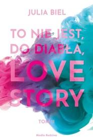 okładka To nie jest, do diabła, love story!, Książka   Biel Julia